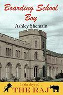 Boarding School Boy: In the Days of the Raj - Shemain, Ashley