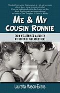 Me & My Cousin Ronnie: How We Attained Maturity Without Killing Each Other - Mason-Evans, Lauretta