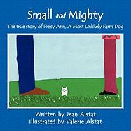 Small and Mighty: The True Story of Prissy Ann, a Most Unlikely Farm Dog - Alstat, Jean