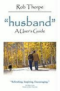 Husband: A User's Guide - Thorpe, Rob