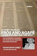 Eros and Agape: A Case for Healing the Split - Walter Esq, Dr Pierre F.