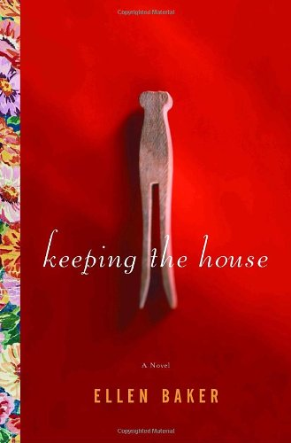 Keeping the House: A Novel - Ellen Baker