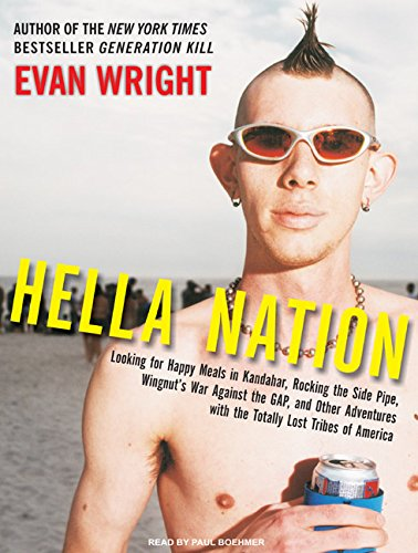 Hella Nation: Looking for Happy Meals in Kandahar, Rocking the Side Pipe, Wingnut's War Against the GAP, and Other Adventures with the Total - Wright, Evan