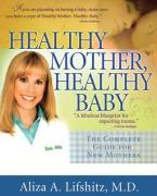 Healthy Mother, Healthy Baby: The Complete Guide for New Mothers - Lifshitz, Aliza A.