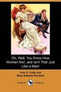 Oh, Well, You Know How Women Are!, and Isn't That Just Like a Man! (Dodo Press) - Cobb, Irvin S.