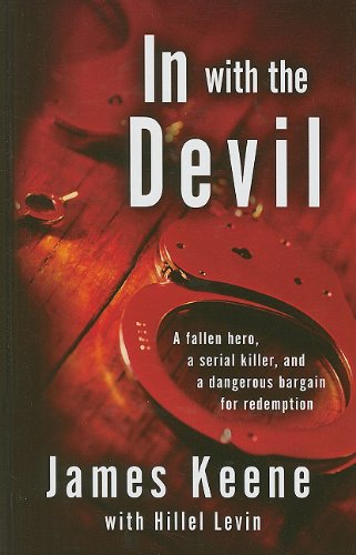 In with the Devil: A Fallen Hero, a Serial Killer, and a dangerous Bargain for Redemption (Thorndike Crime Scene) - James Keene; Hillel Levin