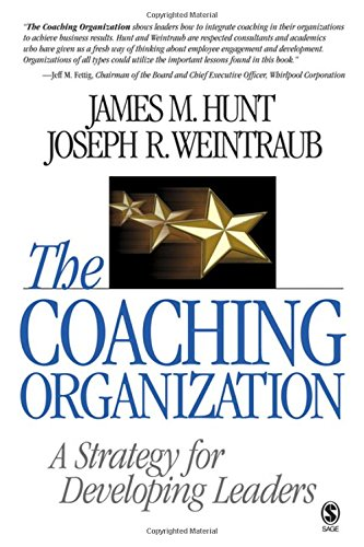 The Coaching Organization: A Strategy for Developing Leaders - James M. Hunt; Joseph R. Weintraub
