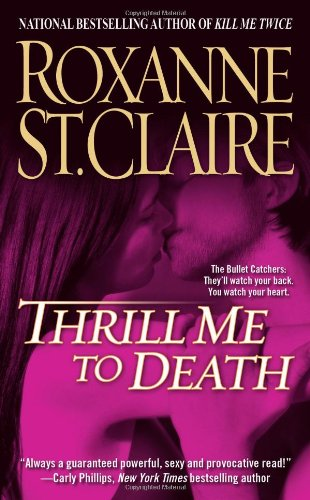 Thrill Me to Death (The Bullet Catchers, Book 2) - Roxanne St. Claire