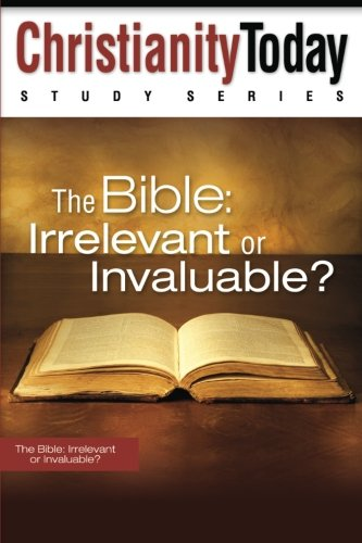 The Bible: Irrelevant or Invaluable? (Christianity Today Study Series) - Christianity Today Intl.
