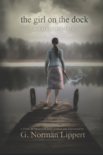 The Girl on the Dock: A Dark Fairy Tale - G. Norman Lippert