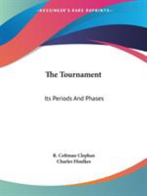 The Tournament : Its Periods and Phases - R. Coltman Clephan