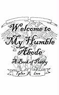 Welcome to My Humble Abode: A Book of Poetry - Love, Tyler P.