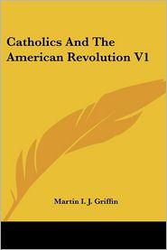 Catholics and the American Revolution V1