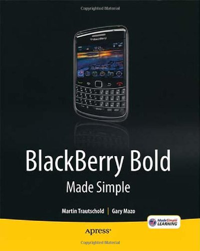 BlackBerry Bold Made Simple: For the BlackBerry Bold 9700 Series - Gary Mazo; Martin Trautschold