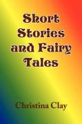 Short Stories and Fairy Tales - Clay, Christina