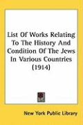 List of Works Relating to the History and Condition of the Jews in Various Countries (1914) - New York Public Library, York Public Lib