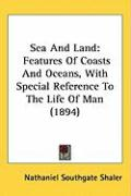 Sea and Land: Features of Coasts and Oceans, with Special Reference to the Life of Man (1894) - Shaler, Nathaniel Southgate