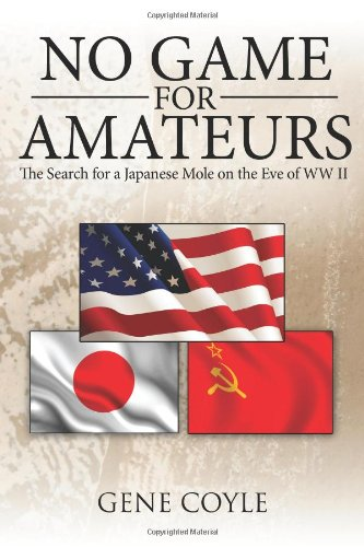 No Game For Amateurs: The Search for a Japanese Mole on the Eve of WW II - Gene Coyle