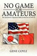 No Game for Amateurs: The Search for a Japanese Mole on the Eve of WW II - Coyle, Gene