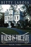 Harsh Is the Fate: The Creighton Family Saga Book Three - Larosa, Betty