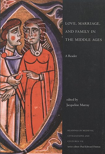 Love, Marriage, and Family in the Middle Ages: A Reader (Readings in Medieval Civilizations and Cultures) - Jacqueline Murray