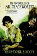 Pulp Classics: The Adventures of Mr. Clackworthy - Booth, Christopher B.
