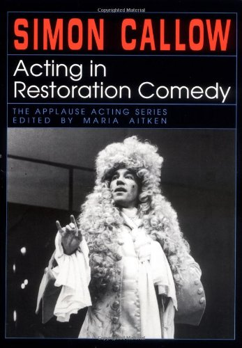 Acting in Restoration Comedy (Applause Acting Series) - Maria Aitken