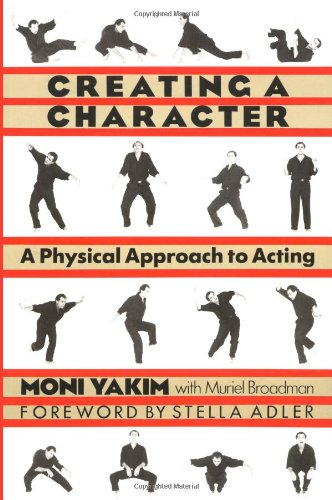 Creating a Character: A Physical Approach to Acting - Moni Yakim; Muriel Broadman