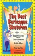 The Best Burlesque Sketches: As Adapted for Sugar Babies and Other Entertainments