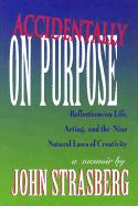 Accidentally on Purpose: Reflections on Life, Acting and the Nine Natural Laws of Creativity