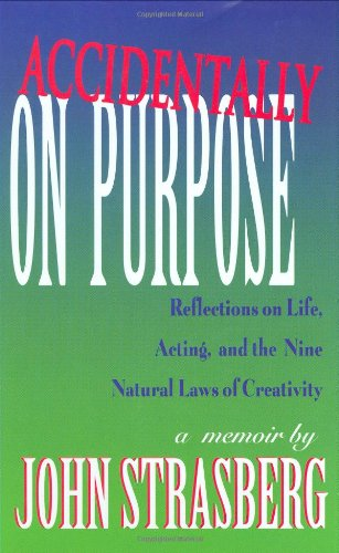 Accidentally on Purpose: Reflections on Life, Acting and the Nine Natural Laws of Creativity (Applause Books) - John Strasberg