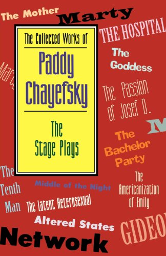 The Collected Works of Paddy Chayefsky: The Stage Plays - Paddy Chayefsky