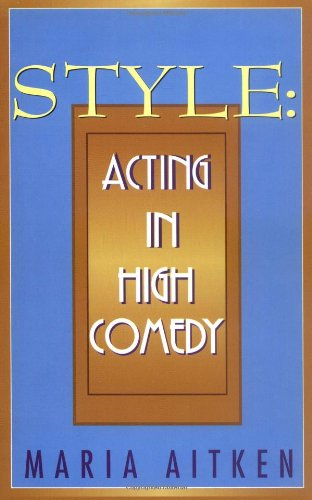 Style: Acting in High Comedy (Applause Acting Series) - Maria Aitken
