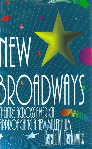New Broadways: Theatre Across America: Approaching a New Millennium - Gerald M. Berkowitz