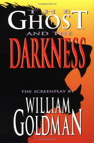 The Ghost and the Darkness (Applause Screenplay) - William Goldman