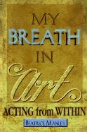 My Breath in Art: Acting from Within
