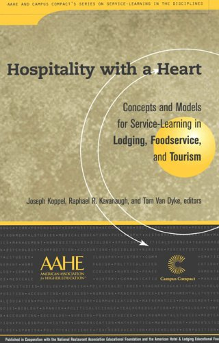 Hospitality With a Heart: Concepts and Models for Service Learning in Lodging, Foodservice, and Tourism (Service Learning in the Disciplines - Joseph Koppel; Raphael R Kavanaugh; Tom Van Dyke
