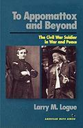 To Appomattox and Beyond: The Civil War Solider in War and Peace