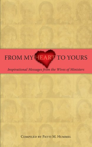 From My Heart to Yours--Inspirational Messages From the Wives of Ministers - Patti M Hummel
