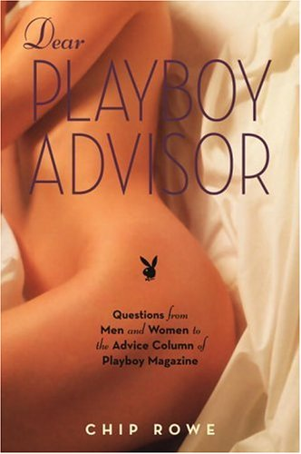 Dear Playboy Advisor: Questions from Men and Women to the Advice Column of Playboy Magazine - Chip Rowe