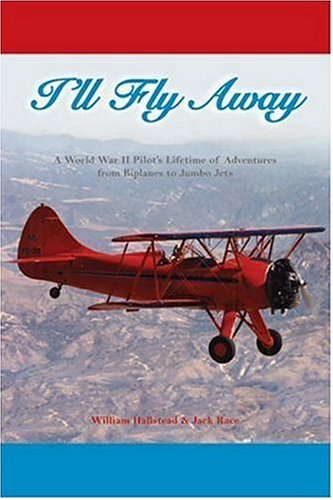 I'll Fly Away: A World War II Pilot's Lifetime of Adventures From Biplanes to Jumbo Jets - William Hallstead; Jack Race
