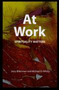 At Work at Work at Work: Spirituality Matters Spirituality Matters Spirituality Matters - Biberman, Jerry; Whitty, Michael; Whitty, Mike