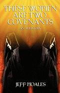 These Women Are Two Covenants - Moales, Jeff
