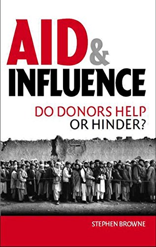 Aid and Influence: Do Donors Help or Hinder? - Stephen Browne