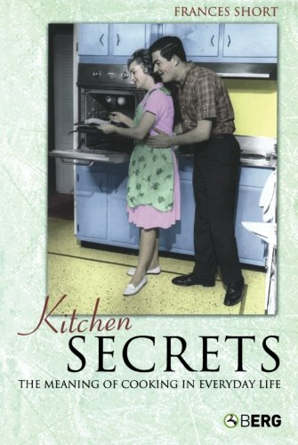 Kitchen Secrets: The Meaning of Cooking in Everyday Life - Short, Frances