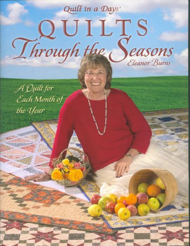 Quilts Through the Seasons: A Quilt for Each Month of the Year (Quilt in a Day) (Quilt in a Day Series) - Eleanor Burns