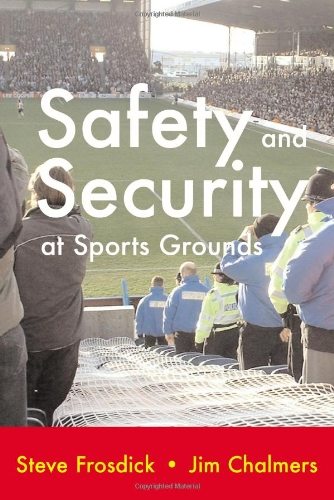 Safety and Security at Sports Grounds - S. Frosdick; J. Chalmers