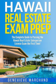 Hawaii Real Estate Exam Prep: The Complete Guide to Passing the Hawaii Real Estate Salesperson License Exam the First Time!