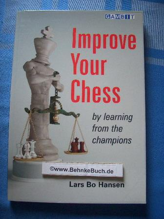 Improve Your Chess - By Learning from the Champions. - Hansen, Lars Bo.