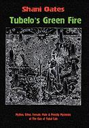 Tubelo's Green Fire: Mythos, Ethos, Female, Male & Priestly Mysteries of the Clan of Tubal Cain - Oates, Shani